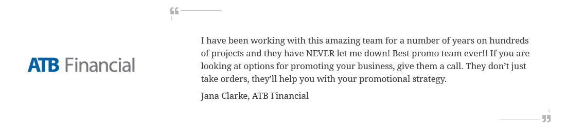 ATB Financial testimonial to our services of promotional products and promotional strategy
